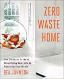 Zero Waste Home - The Ultimate Guide to Simplifying Your Life by Reducing Your Waste