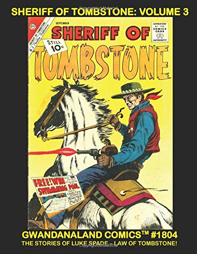 Sheriff Of Tombstone: Volume 3: Gwandanaland Comics #1804 --- Now The Complete...