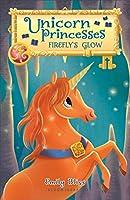 Firefly's Glow (Unicorn Princesses)