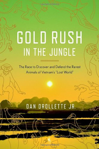 """Image of Gold Rush in the Jungle: The Race to Discover and Defend the Rarest Animals of Vietnam's """"Lost World"""""""
