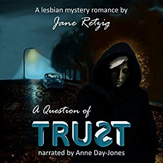 A Question of Trust     A Lesbian Mystery Romance              By:                                                                                                                                 Jane Retzig                               Narrated by:                                                                                                                                 Anne Day-Jones                      Length: 6 hrs and 34 mins     8 ratings     Overall 4.9