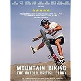 Mountain Biking - The Untold British Story
