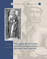The Notion of the Painter-Architect in Italy and the Southern Low Countries (Architectura Moderna)