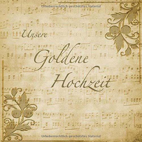 Unsere Goldene Hochzeit: Gästebuch mit edlem Softcover I 35 Seiten für geschriebene Glückwünsche und Fotos I Vintage I Noten I Nostalgie