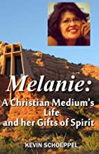 Melanie: A Christian Medium's Life and her Gifts of Spirit