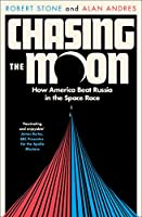 Chasing the Moon: How America Beat Russia in the Space Race (Story of Space Race)