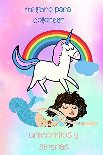 unicornios y sirenas: mi libro para colorear,4-9 años: Un bonito cuaderno de actividades para niños y niñas, ideal. 6*9 inches 32 paginas