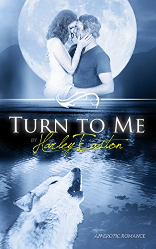 Book: Turn to Me - An Erotic Romance by Harley Easton