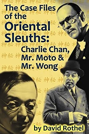 The Case Files of the Oriental Sleuths: Charlie Chan, Mr. Moto, and Mr. Wong by David Rothel (18-May-2011) Paperback