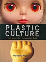 Plastic Culture: How Japanese Toys Conquered the World