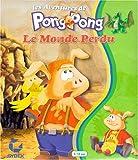 LES AVENTURES DE PONG-PONG : LE MONDE PERDU (Ludo-Educatif)