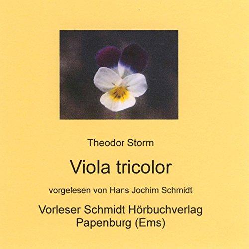 Viola tricolor                   Autor:                                                                                                                                 Theodor Storm                               Sprecher:                                                                                                                                 Hans Jochim Schmidt                      Spieldauer: 1 Std. und 23 Min.     Noch nicht bewertet     Gesamt 0,0