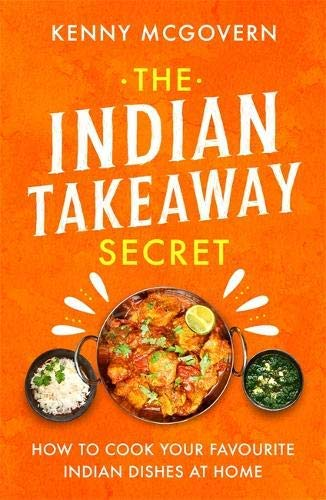 The Indian Takeaway Secret: How to Cook Your Favourite Indian Dishes at Home (English Edition)