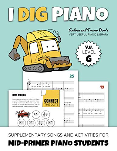 I Dig Piano: Supplementary Songs And Activities For Mid-Primer Piano Students (Andrea And Trevor Dow's Very Useful Piano Library)