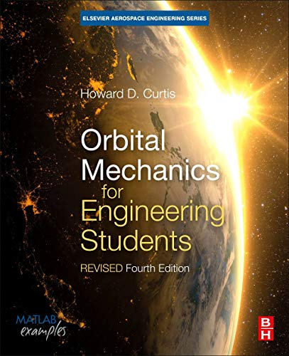 Compare Textbook Prices for Orbital Mechanics for Engineering Students: Revised Reprint Aerospace Engineering 4 Edition ISBN 9780128240250 by Curtis Ph.D.  Purdue University, Howard