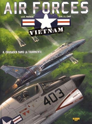Air Forces - Vietnam, Tome 4 : Crusader dans la tourmente