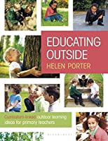 Educating Outside: Curriculum-linked outdoor learning ideas for primary teachers