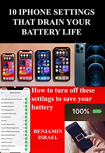 10 IPHONE SETTINGS THAT DRAIN YOUR BATTERY LIFE: How to turn off these settings to save your battery (English Edition)