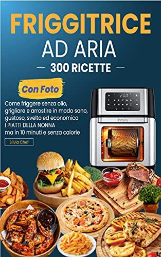 FRIGGITRICE AD ARIA: 300 RICETTE (con foto): Come Friggere...