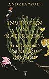 La invención de la naturaleza: El mundo nuevo de Alexander von Humboldt / The In vention of Nature: Alexander von Humboldt's New World (Biografías) (Spanish Edition)