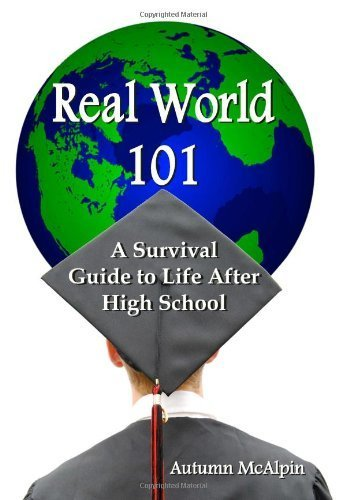 Real World 101: A Survival Guide to Life After High School by McAlpin, Autumn (2009) Paperback