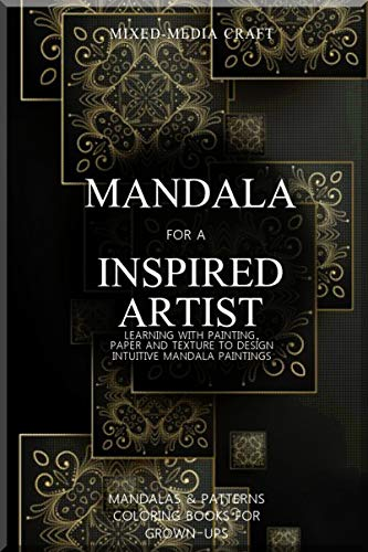Mandala For An Inspired Artist: Learning With Painting, Paper And Texture To Design Intuitive Mandala Paintings (English Edition)