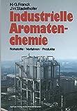 Industrielle Aromatenchemie: Rohstoffe · Verfahren · Produkte (German Edition)