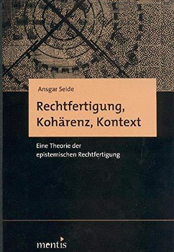 Rechtfertigung, Kohärenz, Kontext: Eine Theorie der epistemischen Rechtfertigung