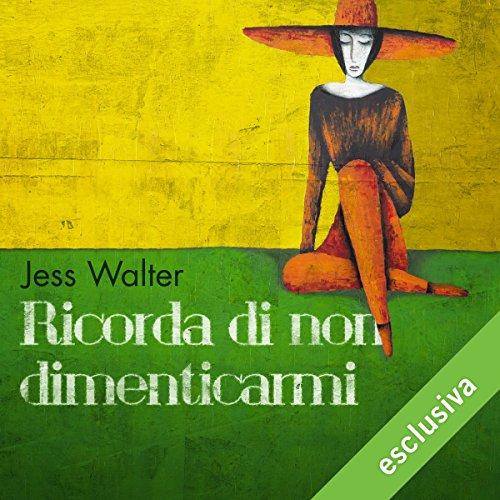 Ricorda di non dimenticarmi | Jess Walter