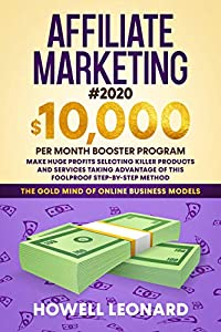 Affiliate Marketing #2020: The $10,000/month Booster Program - Make Huge Profits by Selling Killing Products with this Step-by-step Foolproof Method