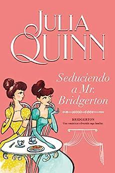 Seduciendo a Mr. Bridgerton (Bridgerton 4) de [Julia Quinn]