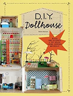 DIY Dollhouse: Build and Decorate a Toy House Using Everyday Materials (A complete illustrated beginner's guide to creating your own dollhouse with recycled materials)