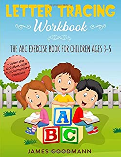 LETTER TRACING WORKBOOK: The ABC exercise book for children ages 3-5 + Learn the alphabet with supplementary exercises