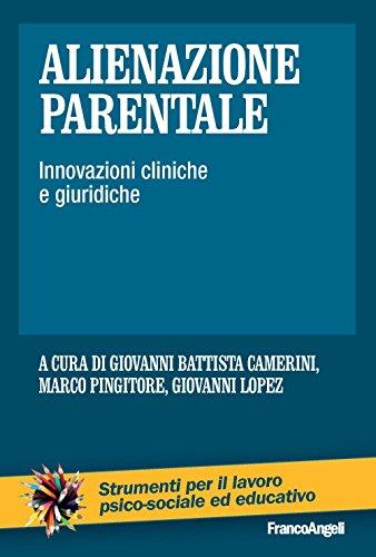 Alienazione parentale. Innovazioni cliniche e giuridiche