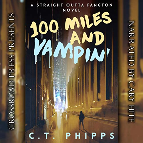 100 Miles and Vampin'     Straight Outta Fangton, Book 2              By:                                                                                                                                 C. T. Phipps                               Narrated by:                                                                                                                                 Cary Hite                      Length: 9 hrs and 5 mins     17 ratings     Overall 4.9