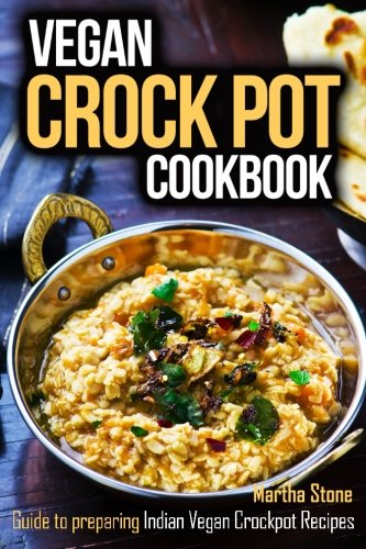 Download Vegan Crock Pot Cookbook: Guide to Preparing Indian Vegan Crockpot Recipes 1508565058