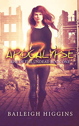 Apocalypse Z: Book 1 (Rise of the Undead) by [Baileigh Higgins]