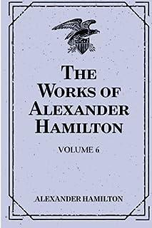 The Works of Alexander Hamilton: Volume 6