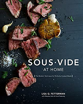 Sous Vide at Home: The Modern Technique for Perfectly Cooked Meals [A Cookbook] from Ten Speed Press