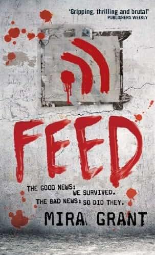 Feed: The Newsflesh Trilogy: Book 1 (English Edition)