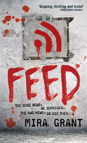 Feed: The Newsflesh Trilogy: Book 1 (English Edition)