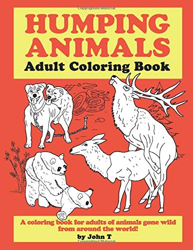 Humping Animals Adult Coloring Book: Hilariously funny coloring book of animals gone wild! Color,...