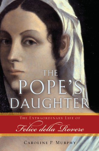 The Pope's Daughter: The Extraordinary Life of Felice della Rovere (English Edition)