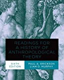 Readings for a History of Anthropological Theory, Sixth Edition
