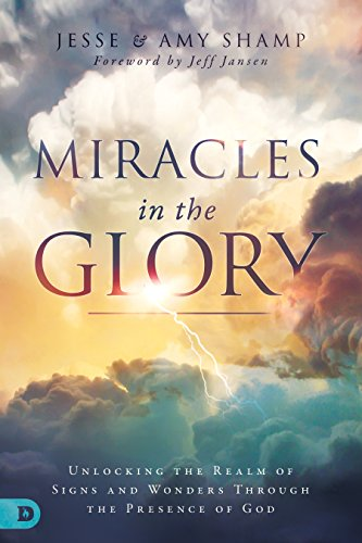 Miracles in the Glory: Unlocking the Realm of Signs and Wonders Through the Presence of God (English Edition)