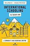 International Schooling: The Teacher's Guide: A Companion to Your International Adventure