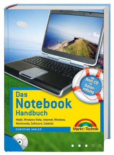 Das Notebook-Handbuch - Mit Boot-CD zur Datenrettung: Mobil, Windows Vista, Internet, Wireless, Multimedia, Software, Zubehör (Kompendium / Handbuch)