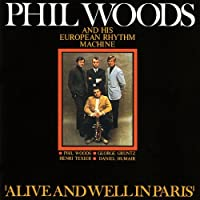 Alive And Well In Paris by Phil Woods & European Rhythm Machine (2013-06-10)
