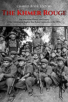The Khmer Rouge: The Notorious History and Legacy of the Communist Regime that Ruled Cambodia in the 1970s by [Charles River Editors]
