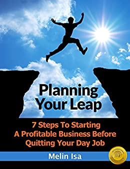 Planning Your Leap: 7 Steps To Starting A Profitable Business Before Quitting Your Day Job by [Melin Isa]